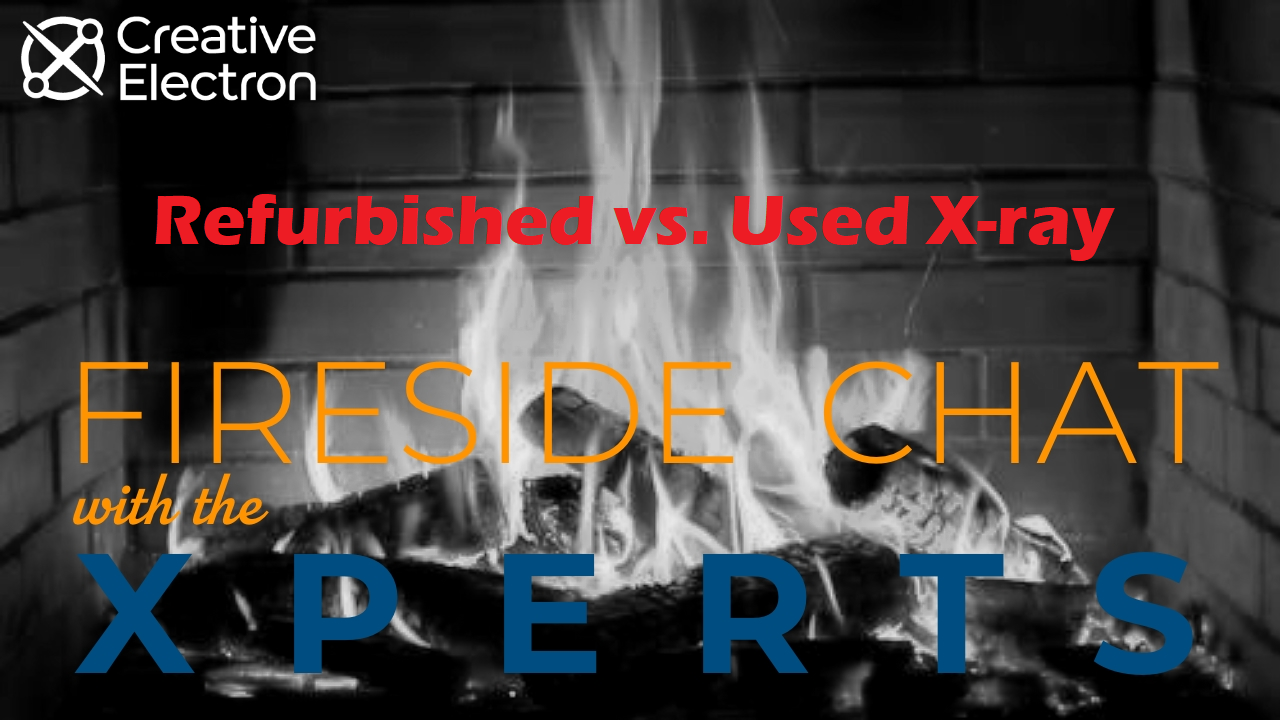 Fireside Chat with the Xperts: Refurbished vs. Used X-ray Systems