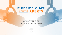 Fireside Chat with the Xperts: Counterfeits Across Industries