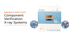 Product Spotlight: Component Verification X-ray Systems