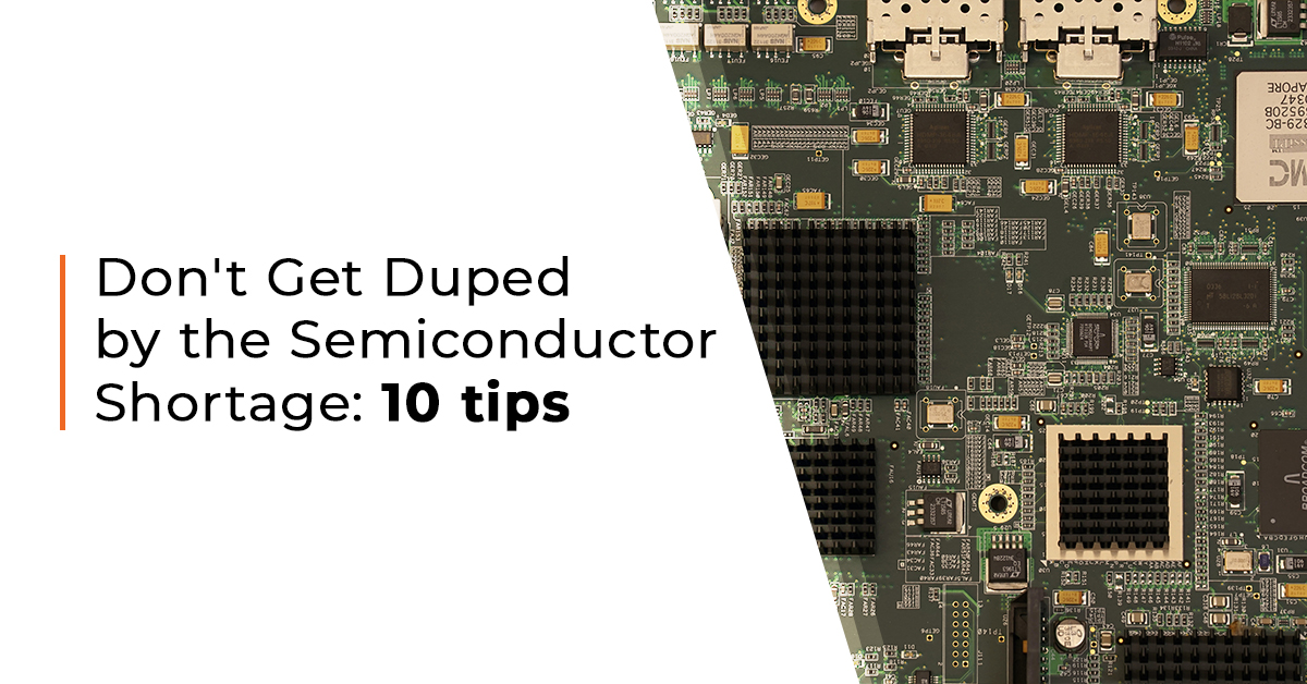 Don't Get Duped by the Semiconductor Shortage: 10 tips