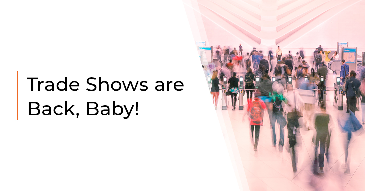 Trade Shows are Back, Baby!