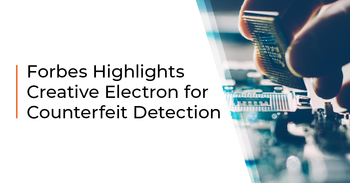 Forbes Highlights Creative Electron for Counterfeit Detection
